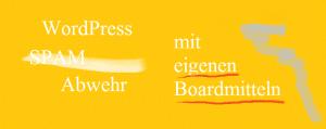 wordpress spamabwher mit eigenen boardmittlen