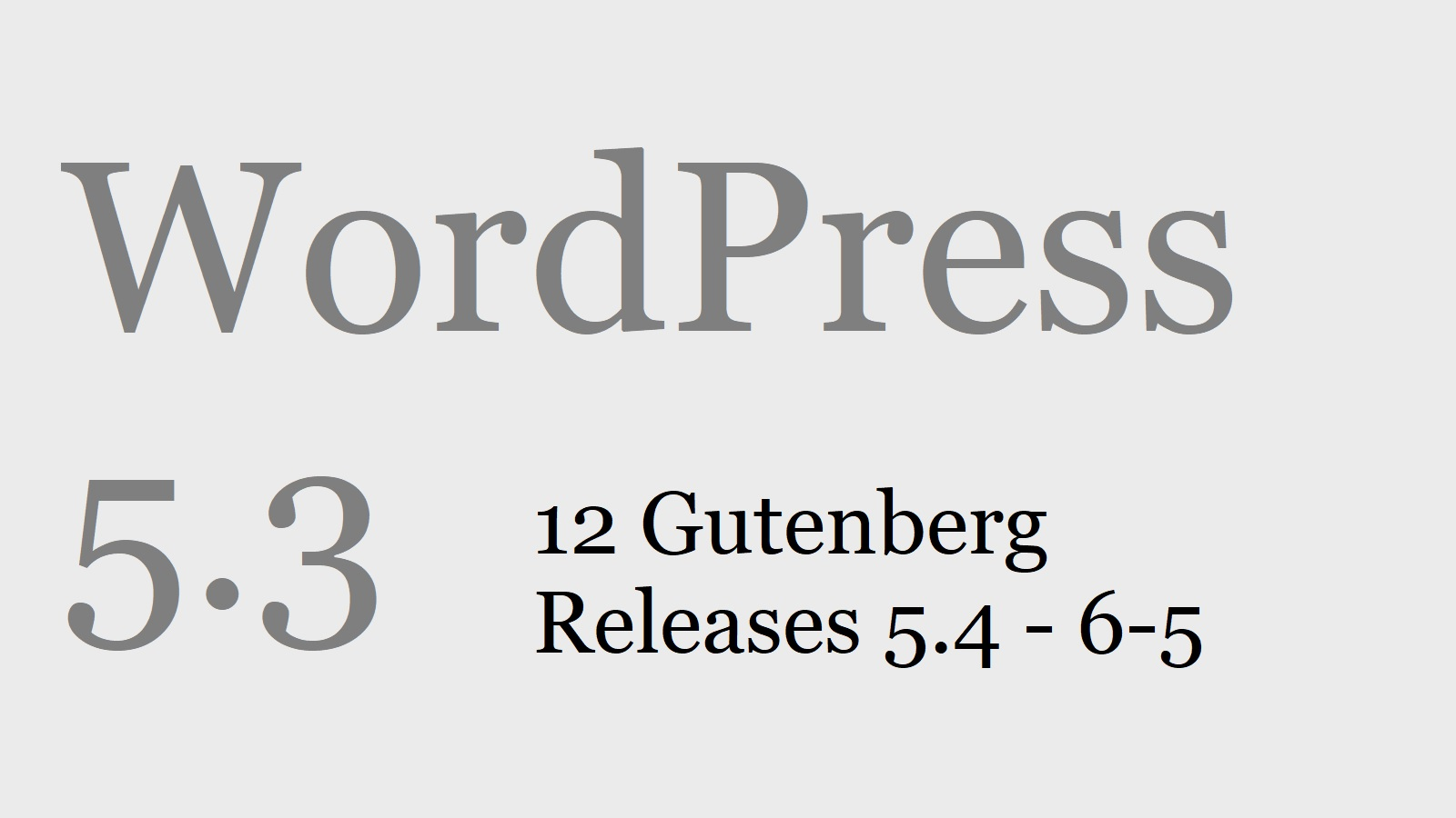 WordPress 5.3 - 12 Gutenberg Releases